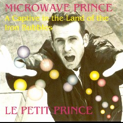 Microwave Prince - A Captive In The Land Of The Iron Bubbles